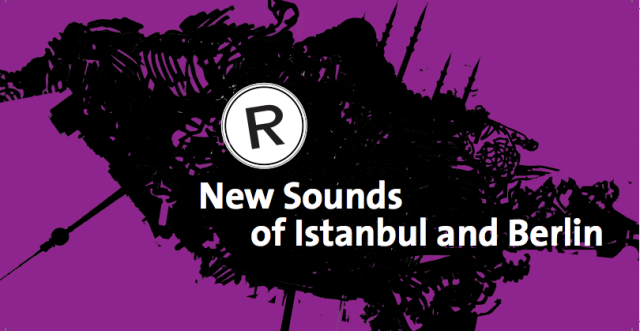 New Sounds of Istanbul and Berlin